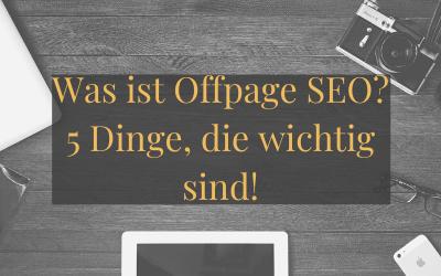 Was ist OffPage SEO? 5 Dinge die wichtig sind!