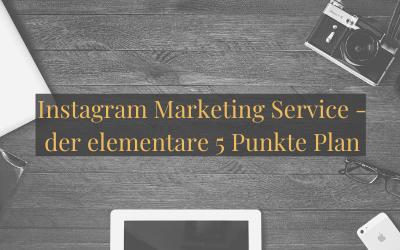 Instagram Marketing Service – der elementare 5 Punkte Plan