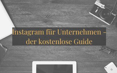 Instagram für Unternehmen – der kostenlose Guide