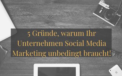5 Gründe, warum Ihr Unternehmen Social Media Marketing unbedingt braucht!