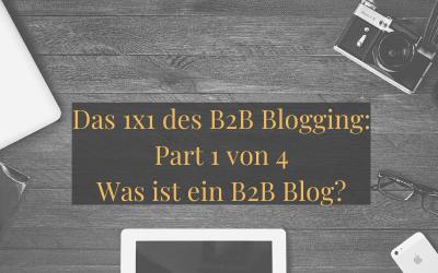 Das 1×1 des B2B Blogging: Part 1 von 4 – Was ist ein B2B Blog?