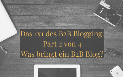 Das 1×1 des B2B Blogging: Part 2 von 4 – Was bringt ein B2B Blog?