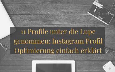 11 Profile unter die Lupe genommen: Instagram Profil Optimierung einfach erklärt