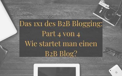 Das 1×1 des B2B Blogging: Part 4 von 4 – Wie startet man einen B2B Blog?